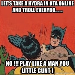 batman slap robin - Let's take a hydra in gta online and troll everybo....... No !!! Play like a man you little cunt !
