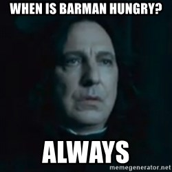 Always Snape - When is barman hungry? always