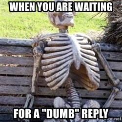 """Waiting Skeleton - When you are waiting for a """"dumb"""" reply"""