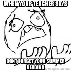 WHY SUFFERING GUY - When your teacher says Dont forget your summer reading