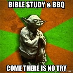 Yoda Advice  - Bible study & BBQ come there is no try
