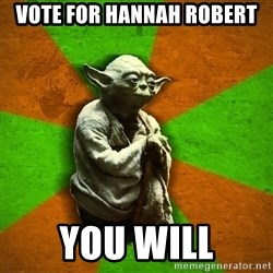 Yoda Advice  - vote for Hannah robert you will