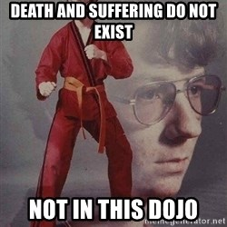 Karate Kyle - Death and suffering do not exist Not in this dojo