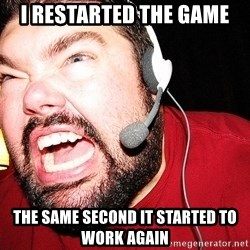 Angry Gamer - i restarted the game the same second it started to work again