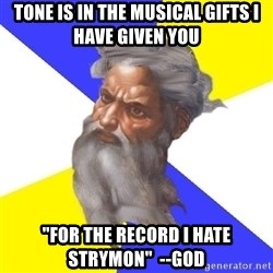 """God - Tone is in the musical gifts I have given you """"FOR THE RECORD I HATE STRYMON""""  --God"""