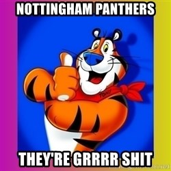 Tony The Tiger - Nottingham panthers They're grrrr shit