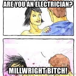 Alpha Boyfriend - Are you an electRician? Millwright bitch!