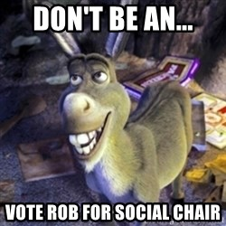 Donkey Shrek - Don't be an... Vote Rob for social chair