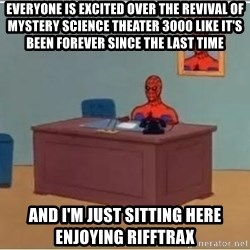Spiderman Desk - everyone is excited over the revival of mystery science theater 3000 like it's been forever since the last time and i'm just sitting here enjoying rifftrax