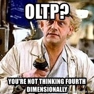 Doc Back to the future - OLTP? You're not thinking fourth dimensionally