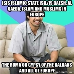 Nice Gamer Gary - ISIS Islamic State ISIL/IS Daesh, Al Qaeda, Islam and Muslims in Europe The Roma or Gypsy of the Balkans and all of Europe