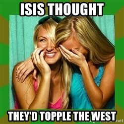 Laughing Girls  - ISIS thought  they'd topple the west
