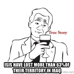 truestoryxd -  isis have lost more than 63%of their territory in iraq