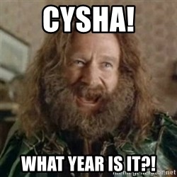What Year - Cysha! What year is it?!