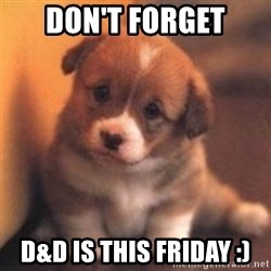 cute puppy - Don't forget D&D IS THIS FRIDAY :)