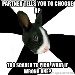 Roleplaying Rabbit - pARTNER TELLS YOU TO CHOOSE RP TOO SCARED TO PICK, WHAT IF WRONG ONE?