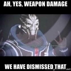 Ah, Yes, Reapers - Ah, yes, weapon damage we have dismissed that