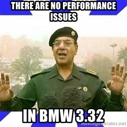 Comical Ali - There are no performance issues IN BMW 3.32