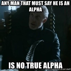 Tywin Lannister - Any man that must say he is an Alpha is no true Alpha