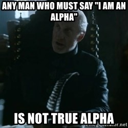 """Tywin Lannister - Any man who must say """"I am an Alpha"""" is not true Alpha"""