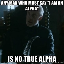 """Tywin Lannister - Any man who must say """"I Am an Alpha"""" Is no true Alpha"""
