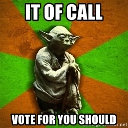Yoda Advice  - IT OF CALL VOTE FOR YOU SHOULD