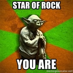 Yoda Advice  - star of rock you are