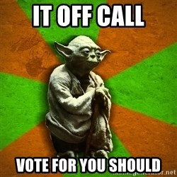 Yoda Advice  - IT OFF CALL VOTE FOR YOU SHOULD