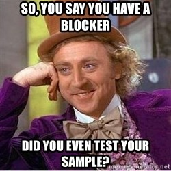 Willy Wonka - So, You say you have a BlOcker Did you Even test your sample?