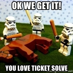 Beating a Dead Horse stormtrooper - Ok we get it! You love Ticket solve