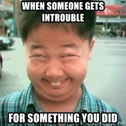 Lolwtf - When someone gets introuble For something you did