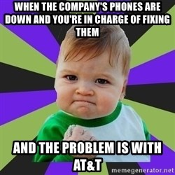 Victory baby meme - When the company's phones are down and you're in charge of fixing them And the problem is with at&t