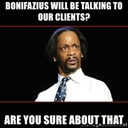 katt williams shocked - Bonifazius will be talking to our clients?  Are you sure about that