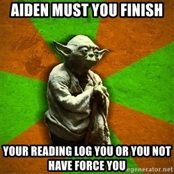 Yoda Advice  - AIden must you finish your reading log you or you not have force you