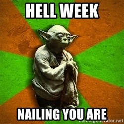 Yoda Advice  - Hell Week Nailing you are