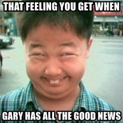 Lolwtf - That feeling you get when Gary has all the good news
