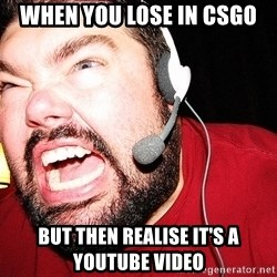 Angry Gamer - When you lose in CSgo But then realise it's a youtube video