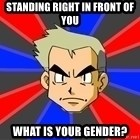 Professor Oak - Standing right in front of you What is your gender?