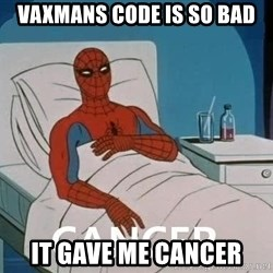 Cancer Spiderman - vaxmans code is so bad it gave me cancer