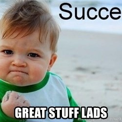 success baby -  great stuff lads