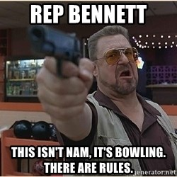 WalterGun - rep bennett  This isn't nam, it's bowling.  there are rules.