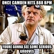 Doc Back to the future - Once Camden hits 888 BPM YOURE GONNA SEE SOME SERIOUS GROOVES