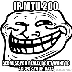 Problem Trollface - ip mtu 200 because you really don't want to access your data