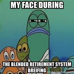 suspicious spongebob lifegaurd - My face during The blended retirement system breifing