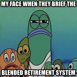 suspicious spongebob lifegaurd - My face when they brieF the Blended retirement system