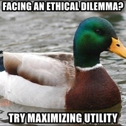 Actual Advice Mallard 1 - Facing an ethical dilemma? Try maximizing utility