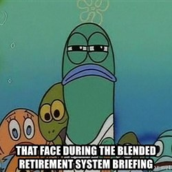 suspicious spongebob lifegaurd -  That fAce during The blended retirement System briefing