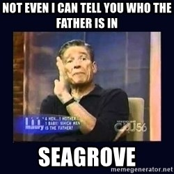 Maury Povich Father - Not even I can tell you who the father is in Seagrove