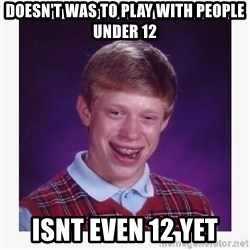 nerdy kid lolz - Doesn't was to play with people under 12 Isnt even 12 yet