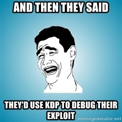 Laughing Man - And then THey said they'd use kdp to debug their exploit